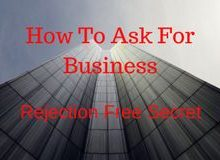 How To Ask For Business – Rejection Free Secret